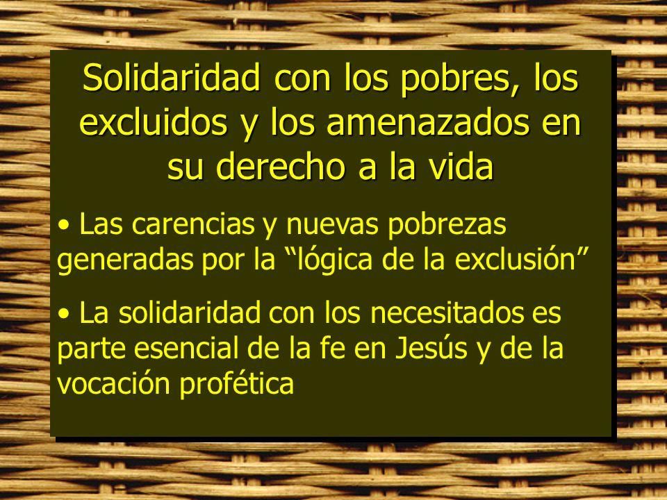 Solidaridad con los pobres, los excluidos y los amenazados en su derecho a la vida Las carencias y nuevas pobrezas generadas por la lógica de la exclu