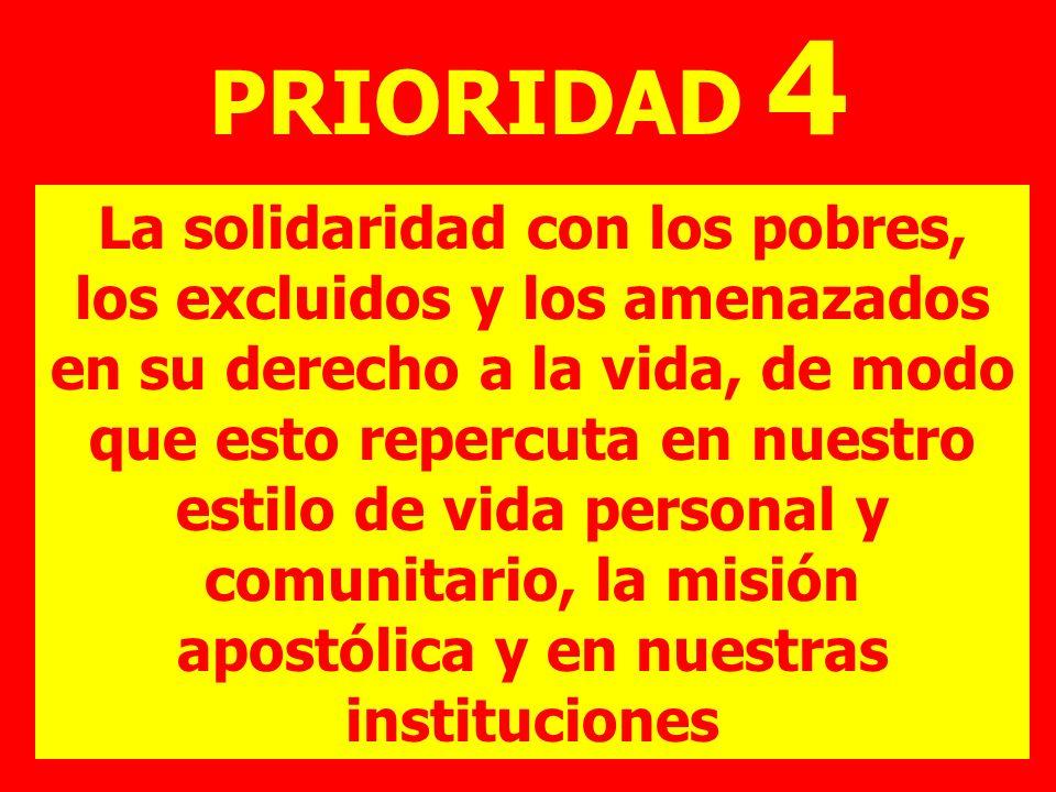 PRIORIDAD 4 La solidaridad con los pobres, los excluidos y los amenazados en su derecho a la vida, de modo que esto repercuta en nuestro estilo de vid