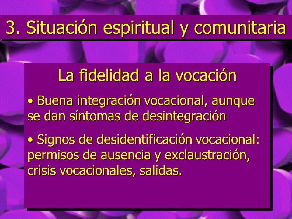 3. Situación espiritual y comunitaria 3. Situación espiritual y comunitaria La fidelidad a la vocación Buena integración vocacional, aunque se dan sín