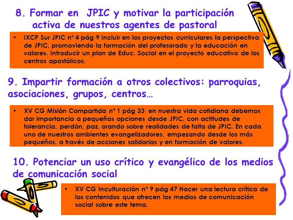 8. Formar en JPIC y motivar la participación activa de nuestros agentes de pastoral IXCP Sur JPIC nº 4 pág 9 Incluir en los proyectos curriculares la
