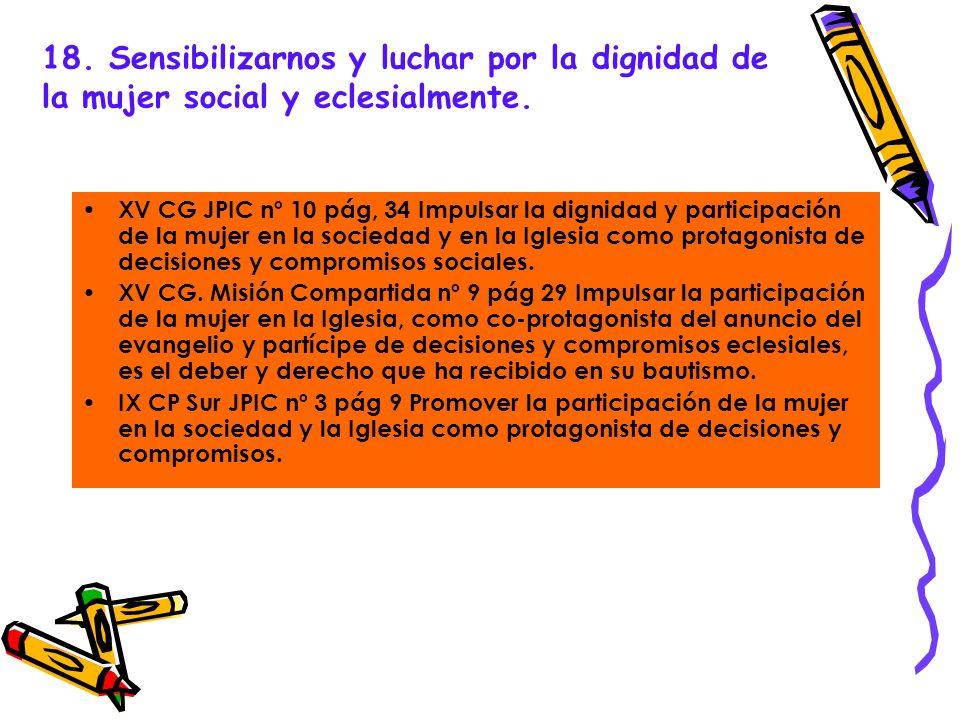 XV CG JPIC nº 10 pág, 34 Impulsar la dignidad y participación de la mujer en la sociedad y en la Iglesia como protagonista de decisiones y compromisos