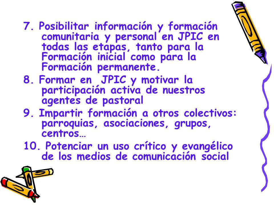 7. Posibilitar información y formación comunitaria y personal en JPIC en todas las etapas, tanto para la Formación inicial como para la Formación perm