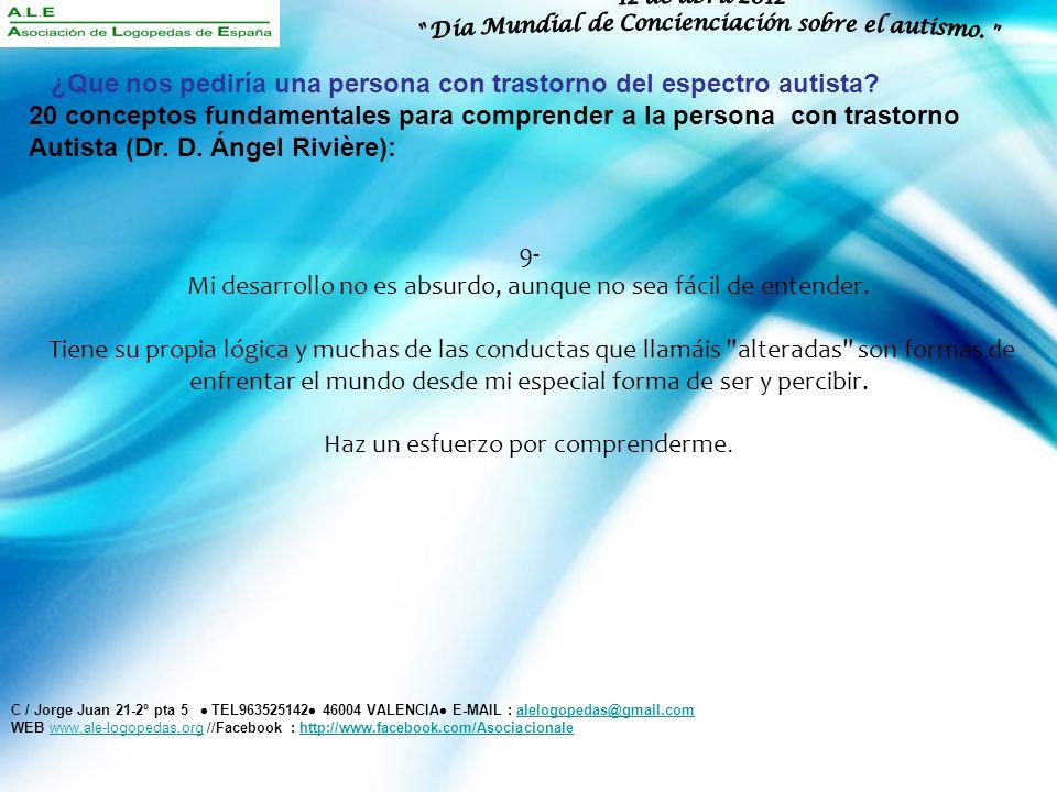 2 abril 2012 C / Jorge Juan 21-2º pta 5 TEL963525142 46004 VALENCIA E-MAIL : alelogopedas@gmail.comalelogopedas@gmail.com WEB www.ale-logopedas.org //Facebook : http://www.facebook.com/Asociacionalewww.ale-logopedas.orghttp://www.facebook.com/Asociacionale ¿Que nos pediría una persona con trastorno del espectro autista.