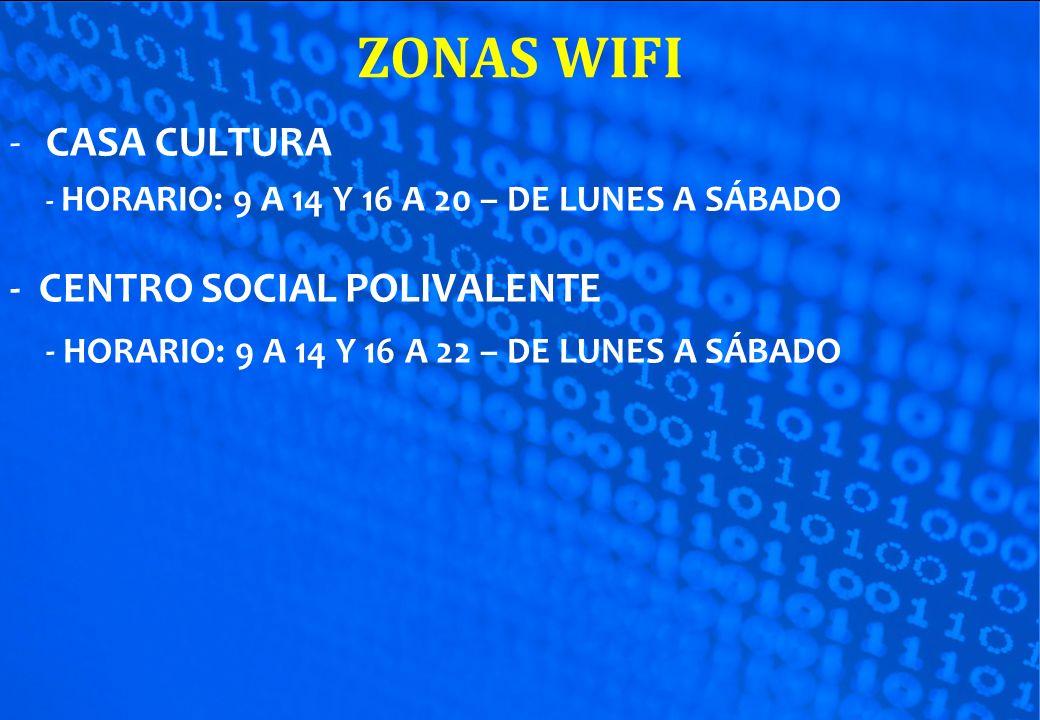 ZONAS WIFI -CASA CULTURA - HORARIO: 9 A 14 Y 16 A 20 – DE LUNES A SÁBADO - CENTRO SOCIAL POLIVALENTE - HORARIO: 9 A 14 Y 16 A 22 – DE LUNES A SÁBADO