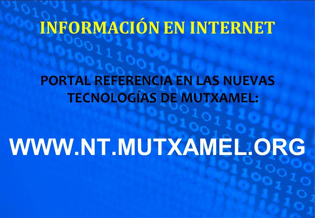 INFORMACIÓN EN INTERNET PORTAL REFERENCIA EN LAS NUEVAS TECNOLOGÍAS DE MUTXAMEL: WWW.NT.MUTXAMEL.ORG