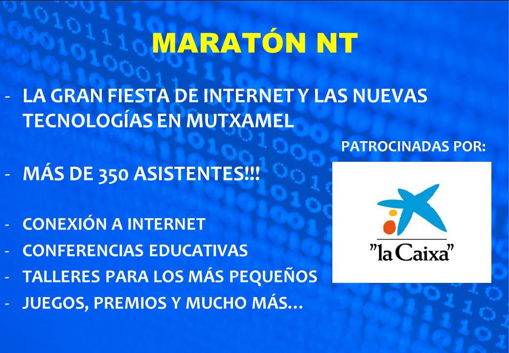 MARATÓN NT -L-LA GRAN FIESTA DE INTERNET Y LAS NUEVAS TECNOLOGÍAS EN MUTXAMEL PATROCINADAS POR: -M-MÁS DE 350 ASISTENTES!!! -C-CONEXIÓN A INTERNET -C-