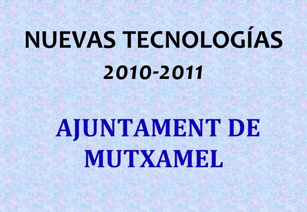 NUEVAS TECNOLOGÍAS 2010-2011 AJUNTAMENT DE MUTXAMEL