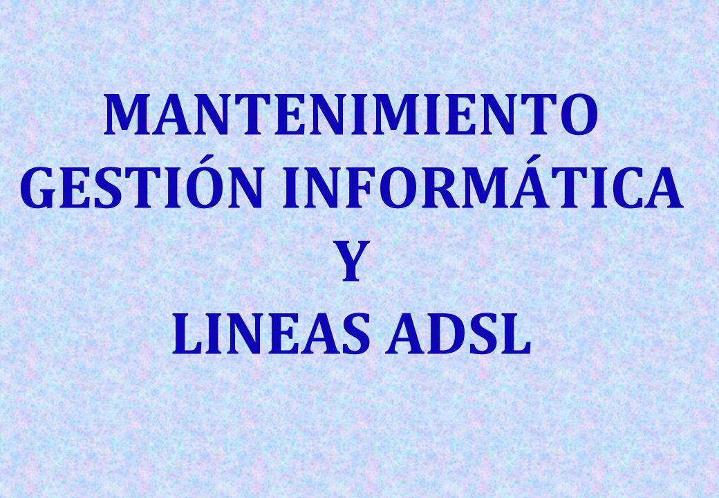 MANTENIMIENTO GESTIÓN INFORMÁTICA Y LINEAS ADSL