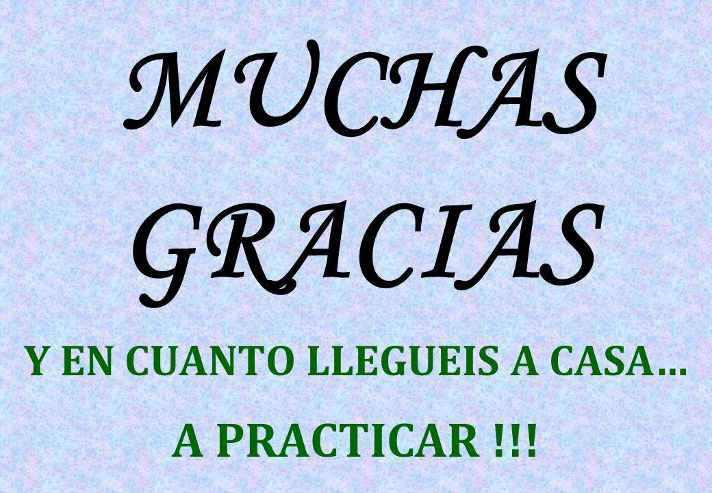 MUCHAS GRACIAS Y EN CUANTO LLEGUEIS A CASA… A PRACTICAR !!!