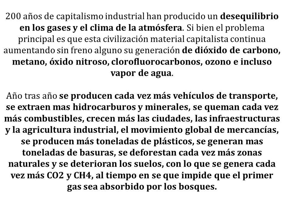 200 años de capitalismo industrial han producido un desequilibrio en los gases y el clima de la atmósfera. Si bien el problema principal es que esta c