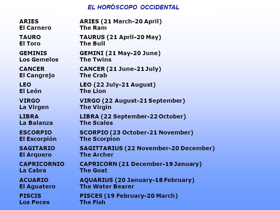 EL HORÓSCOPO OCCIDENTAL ARIES El Carnero ARIES (21 March-20 April) The Ram TAURO El Toro TAURUS (21 April-20 May) The Bull GEMINIS Los Gemelos GEMINI