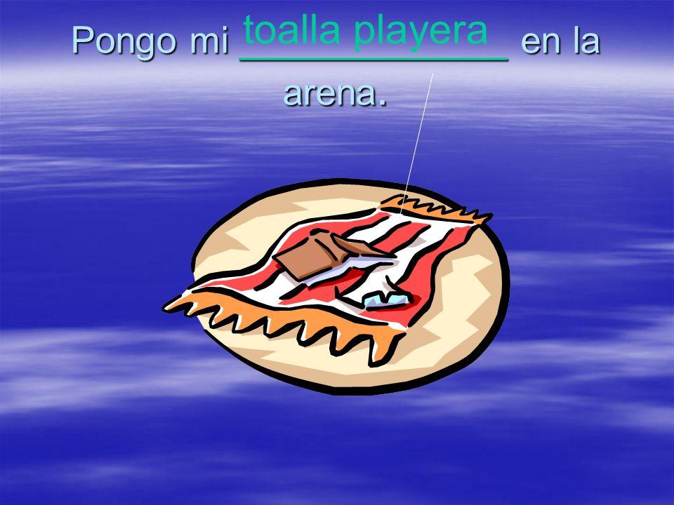 Pongo mi _____________ en la arena. toalla playera