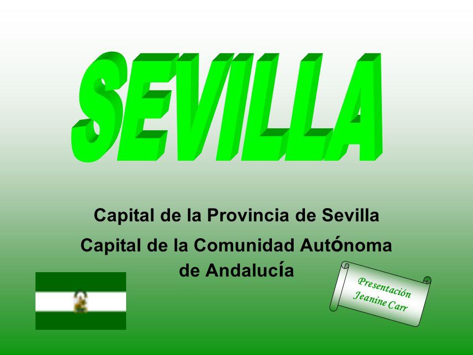 Capital de la Provincia de Sevilla Capital de la Comunidad Aut ó noma de Andaluc í a Presentación Jeanine Carr
