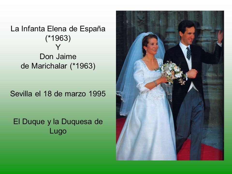 La Infanta Elena de España (*1963) Y Don Jaime de Marichalar (*1963) Sevilla el 18 de marzo 1995 El Duque y la Duquesa de Lugo