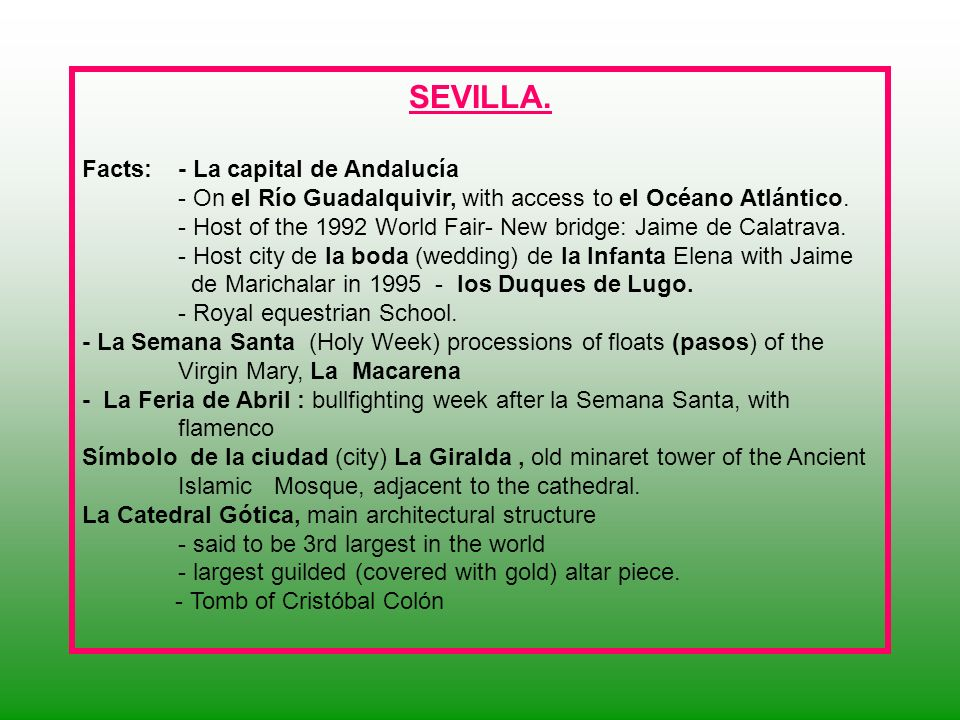 SEVILLA. Facts:- La capital de Andalucía - On el Río Guadalquivir, with access to el Océano Atlántico. - Host of the 1992 World Fair- New bridge: Jaim