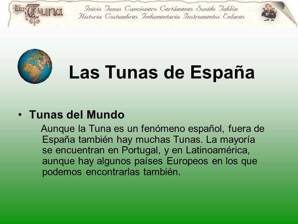 Las Tunas de España Tunas del Mundo Aunque la Tuna es un fenómeno español, fuera de España también hay muchas Tunas.