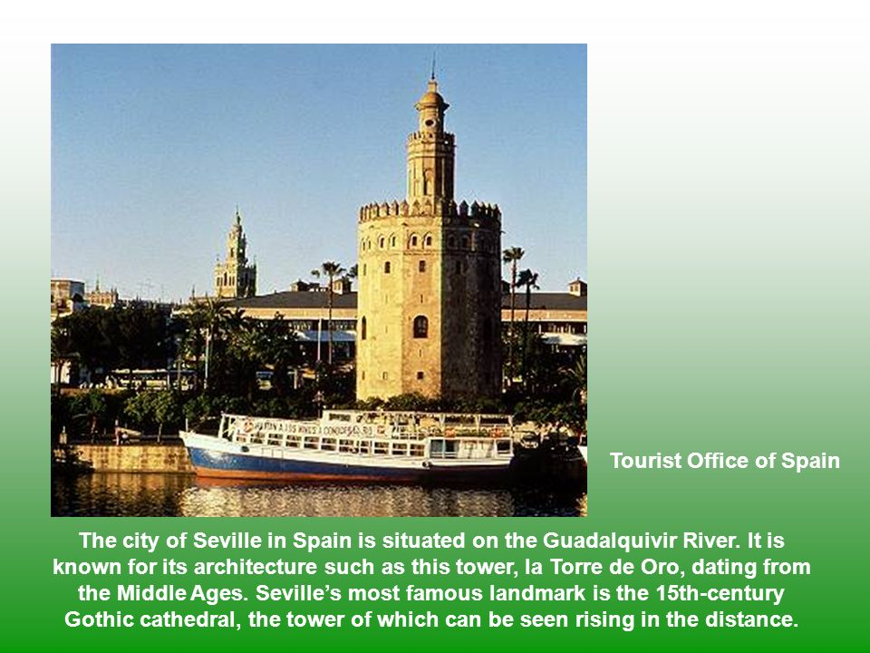 The city of Seville in Spain is situated on the Guadalquivir River. It is known for its architecture such as this tower, la Torre de Oro, dating from