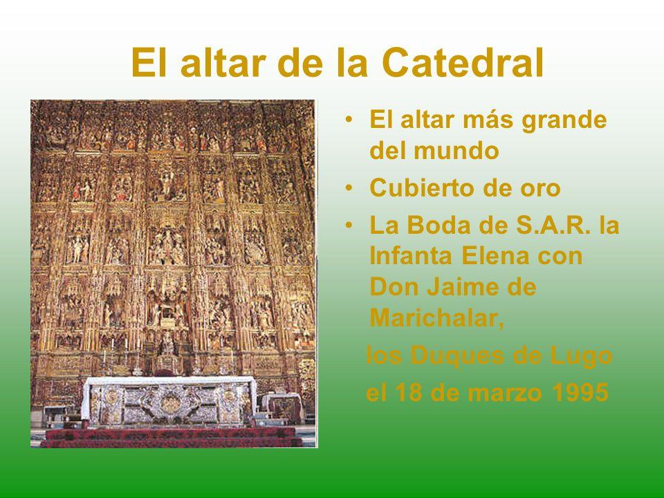 El altar de la Catedral El altar más grande del mundo Cubierto de oro La Boda de S.A.R.