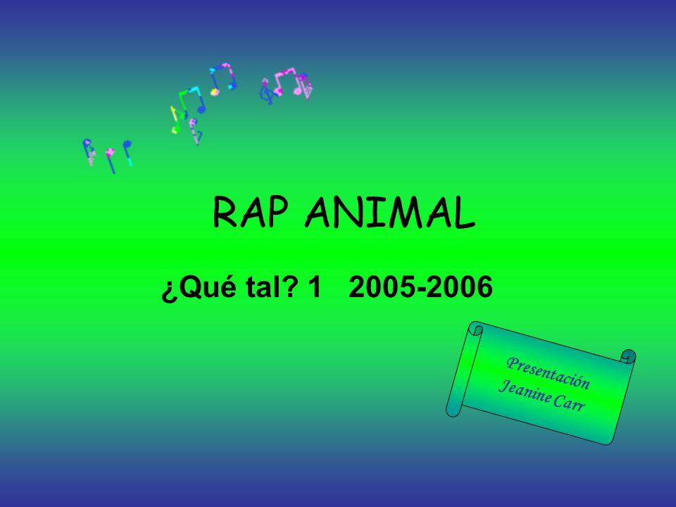 RAP ANIMAL ¿Qué tal? 1 2005-2006 Presentación Jeanine Carr