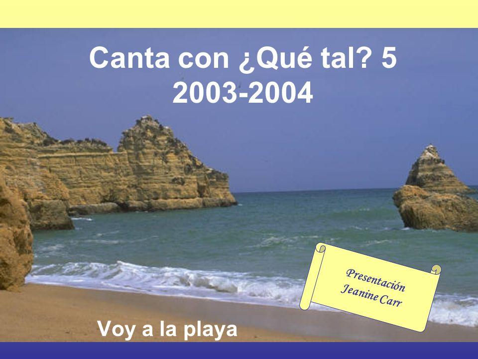 Canta con ¿Qué tal? 5 2003-2004 Voy a la playa Presentación Jeanine Carr