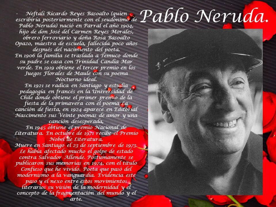 Pablo Neruda. Neftalí Ricardo Reyes Basoalto (quien escribiría posteriormente con el seudónimo de Pablo Neruda) nació en Parral el año 1904, hijo de d
