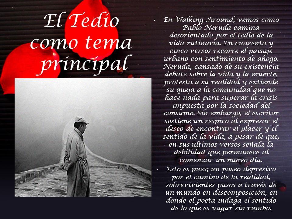 En Walking Around, vemos como Pablo Neruda camina desorientado por el tedio de la vida rutinaria. En cuarenta y cinco versos recorre el paisaje urbano