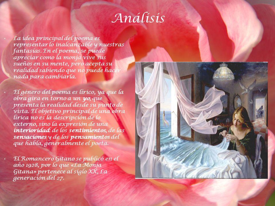 Análisis La idea principal del poema es representar lo inalcanzable y nuestras fantasías. En el poema, se puede apreciar como la monja vive sus sueños