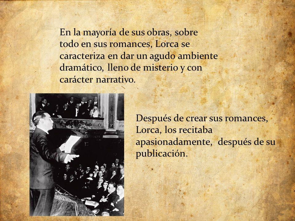 En la mayoría de sus obras, sobre todo en sus romances, Lorca se caracteriza en dar un agudo ambiente dramático, lleno de misterio y con carácter narrativo.