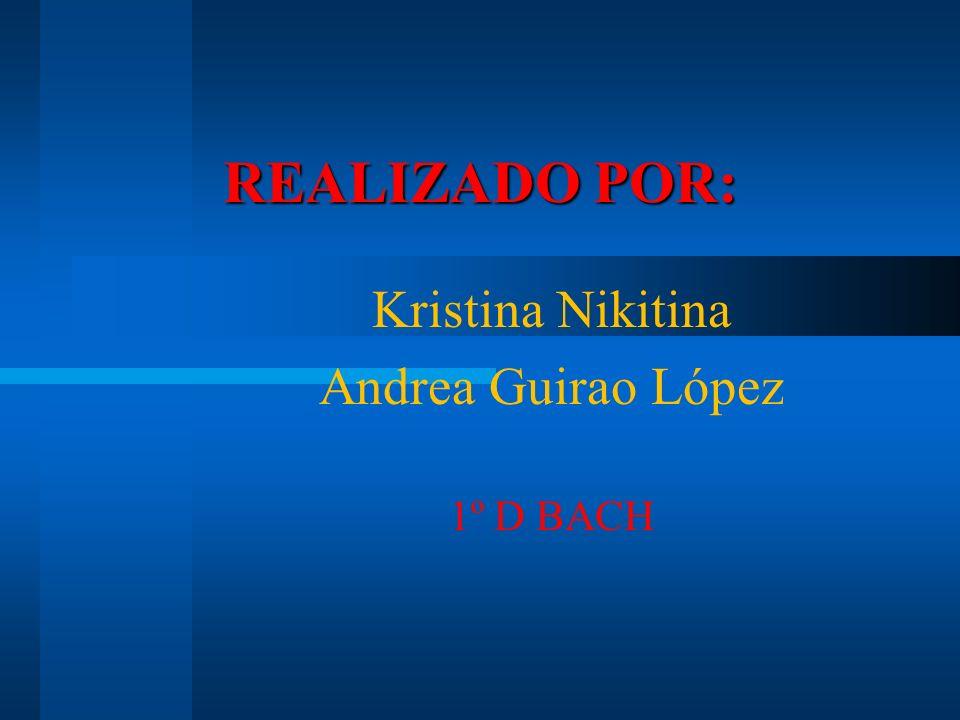 REALIZADO POR: Kristina Nikitina Andrea Guirao López 1º D BACH