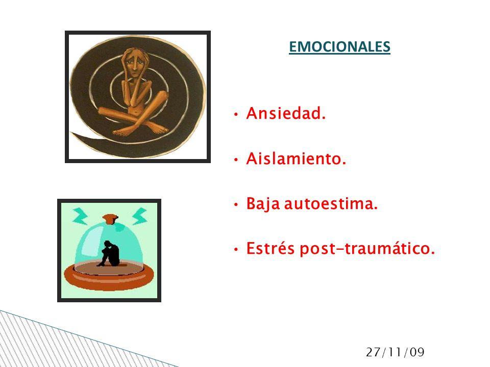 27/11/09 EMOCIONALES Ansiedad. Aislamiento. Baja autoestima. Estrés post-traumático.