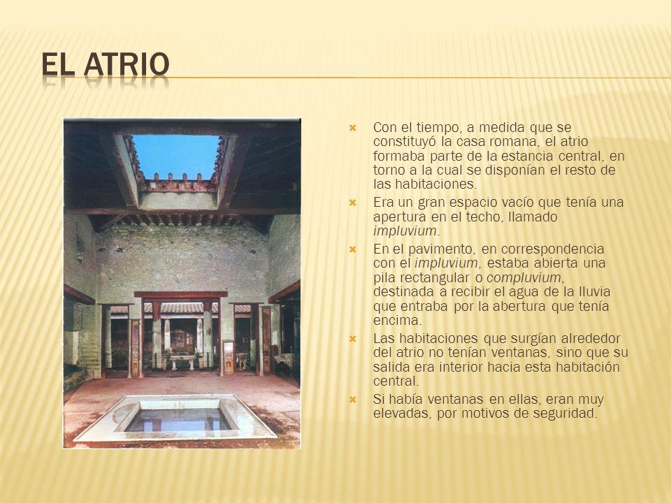 Con el tiempo, a medida que se constituyó la casa romana, el atrio formaba parte de la estancia central, en torno a la cual se disponían el resto de l