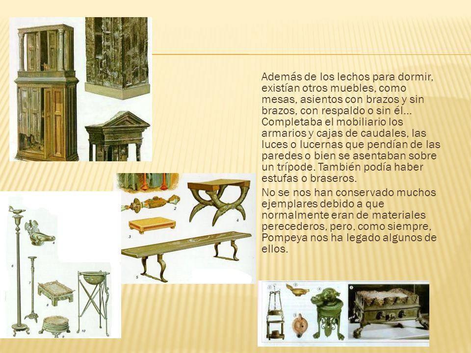 Además de los lechos para dormir, existían otros muebles, como mesas, asientos con brazos y sin brazos, con respaldo o sin él... Completaba el mobilia