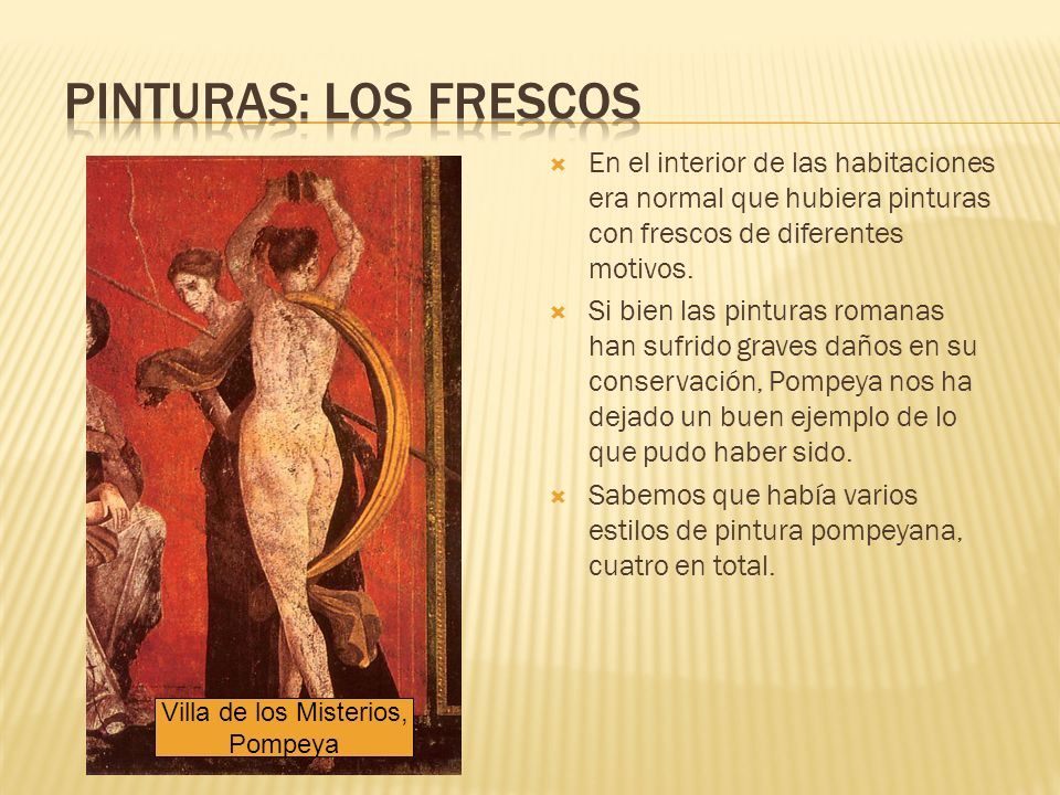En el interior de las habitaciones era normal que hubiera pinturas con frescos de diferentes motivos. Si bien las pinturas romanas han sufrido graves