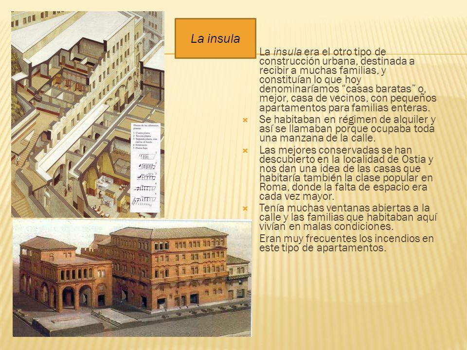 La insula era el otro tipo de construcción urbana, destinada a recibir a muchas familias, y constituían lo que hoy denominaríamos casas baratas o, mej