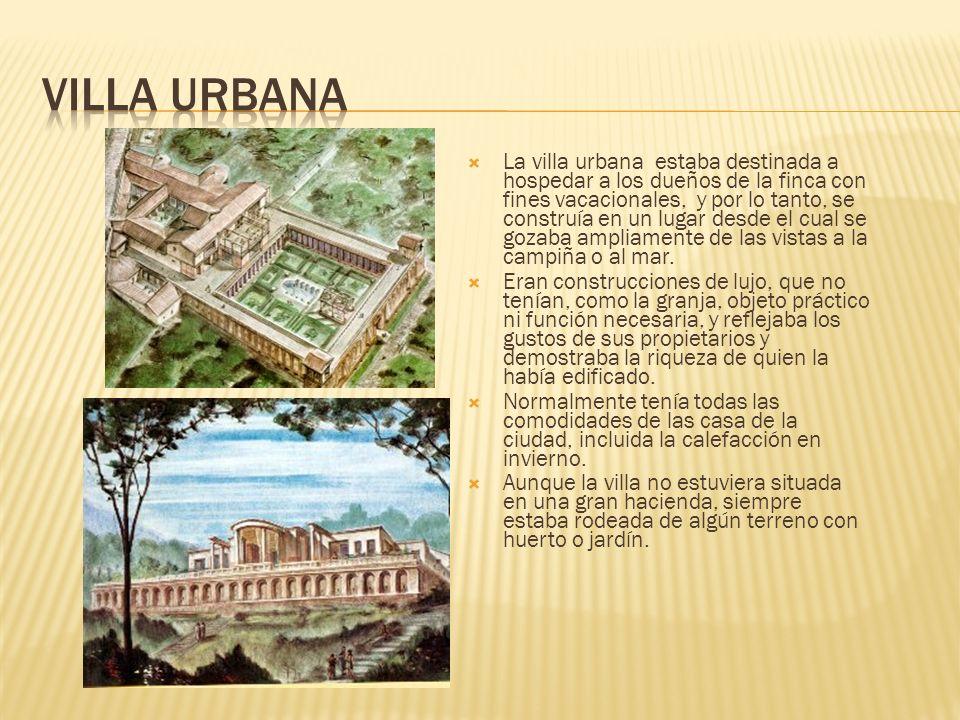 La villa urbana estaba destinada a hospedar a los dueños de la finca con fines vacacionales, y por lo tanto, se construía en un lugar desde el cual se