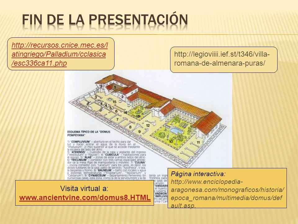 Visita virtual a: www.ancientvine.com/domus8.HTML http://recursos.cnice.mec.es/l atingriego/Palladium/cclasica /esc336ca11.php http://legioviiii.ief.s
