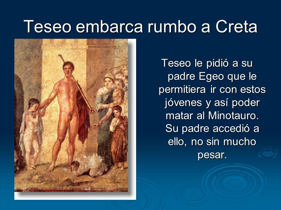 Teseo embarca rumbo a Creta Teseo le pidió a su padre Egeo que le permitiera ir con estos jóvenes y así poder matar al Minotauro. Su padre accedió a e