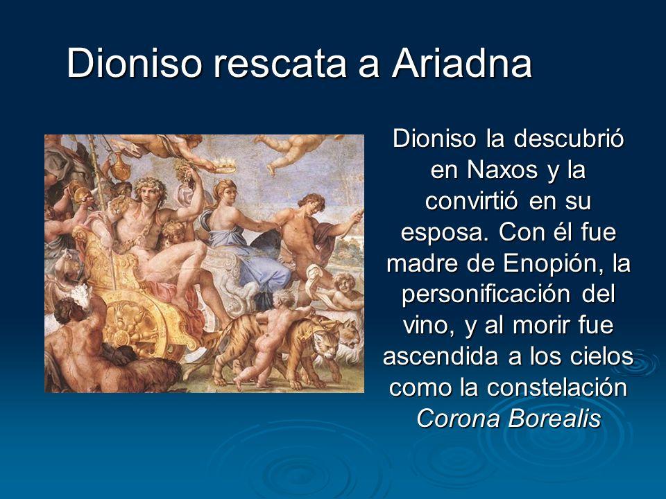 Dioniso rescata a Ariadna Dioniso la descubrió en Naxos y la convirtió en su esposa. Con él fue madre de Enopión, la personificación del vino, y al mo