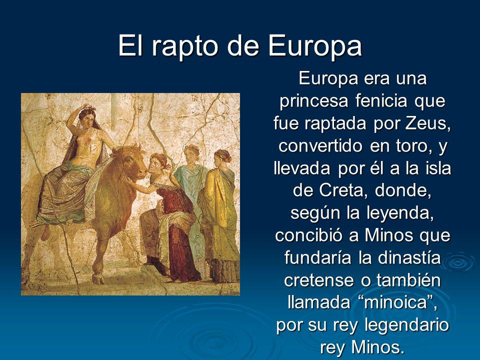 El rapto de Europa Europa era una princesa fenicia que fue raptada por Zeus, convertido en toro, y llevada por él a la isla de Creta, donde, según la