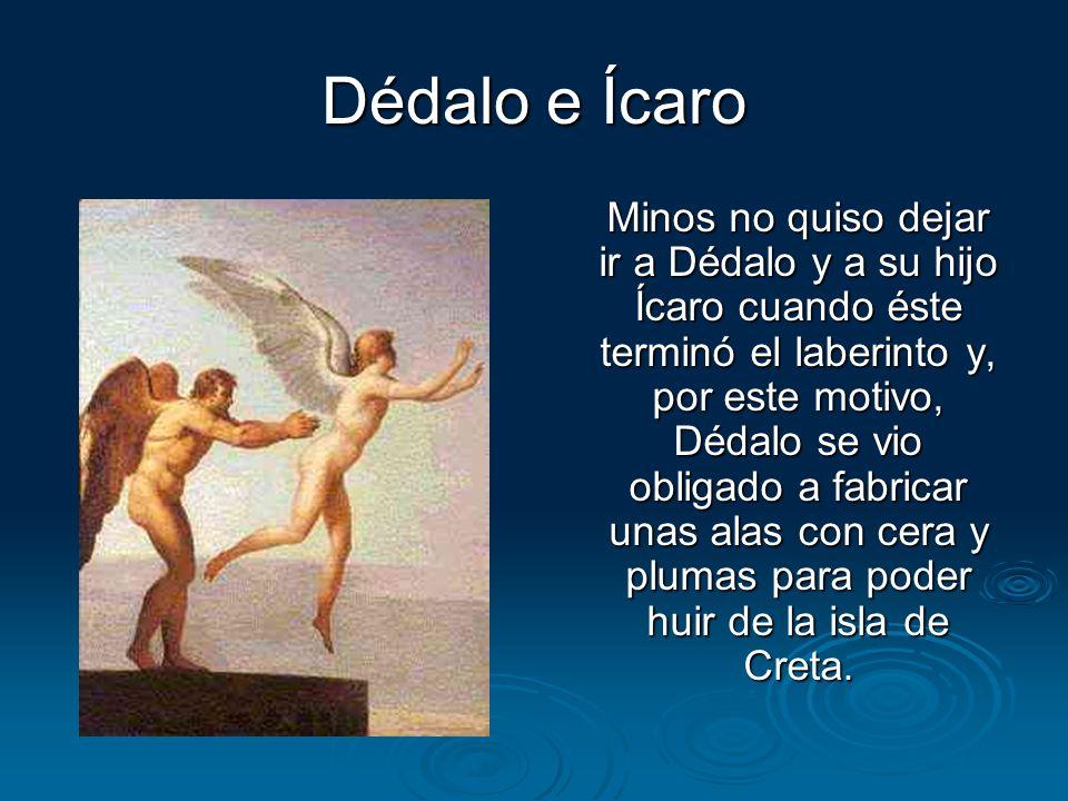Dédalo e Ícaro Minos no quiso dejar ir a Dédalo y a su hijo Ícaro cuando éste terminó el laberinto y, por este motivo, Dédalo se vio obligado a fabric