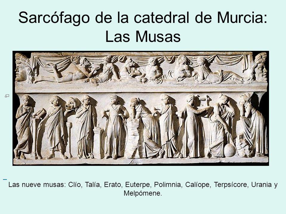 Sarcófago de la catedral de Murcia: Las Musas Las nueve musas: Clío, Talía, Erato, Euterpe, Polimnia, Calíope, Terpsícore, Urania y Melpómene.