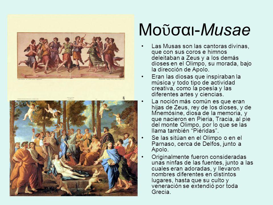 Μο σαι-Musae Las Musas son las cantoras divinas, que con sus coros e himnos deleitaban a Zeus y a los demás dioses en el Olimpo, su morada, bajo la dirección de Apolo.