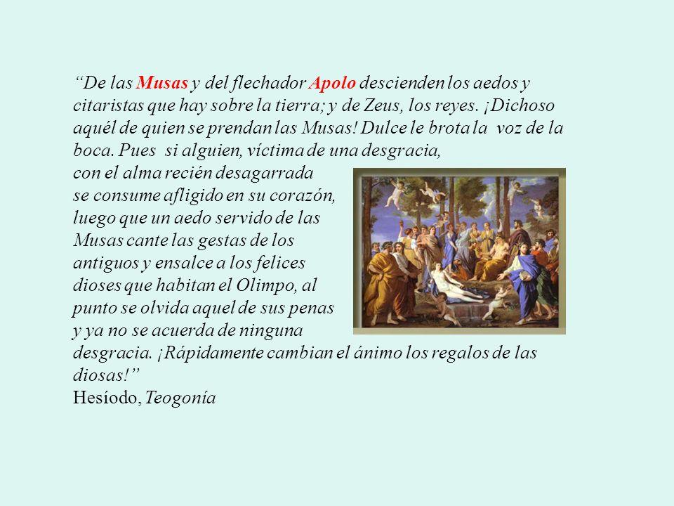 De las Musas y del flechador Apolo descienden los aedos y citaristas que hay sobre la tierra; y de Zeus, los reyes.