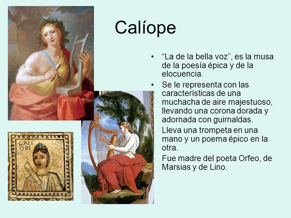 Calíope La de la bella voz, es la musa de la poesía épica y de la elocuencia. Se le representa con las características de una muchacha de aire majestu