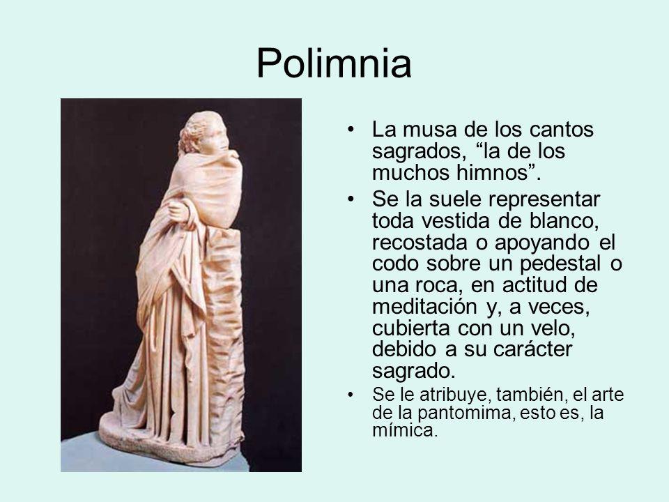 Polimnia La musa de los cantos sagrados, la de los muchos himnos. Se la suele representar toda vestida de blanco, recostada o apoyando el codo sobre u