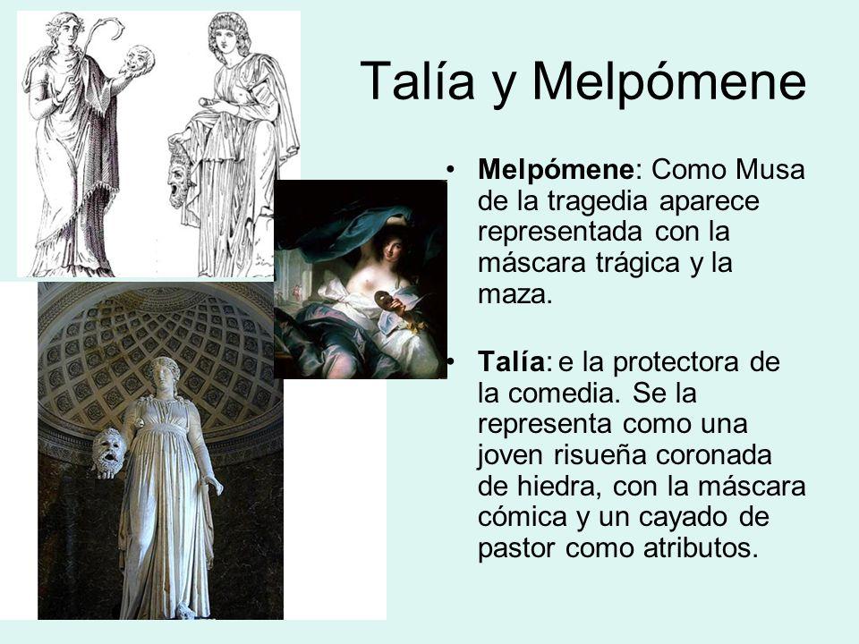 Talía y Melpómene Melpómene: Como Musa de la tragedia aparece representada con la máscara trágica y la maza. Talía: e la protectora de la comedia. Se