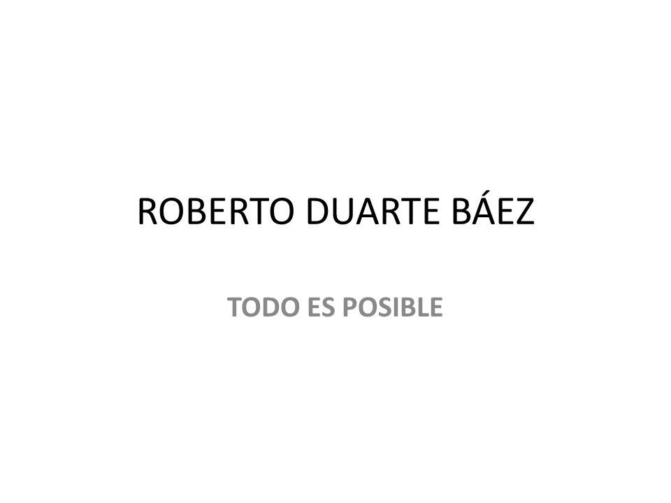 ROBERTO DUARTE BÁEZ TODO ES POSIBLE