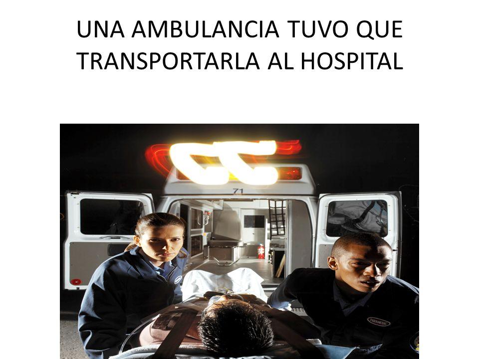 UNA AMBULANCIA TUVO QUE TRANSPORTARLA AL HOSPITAL