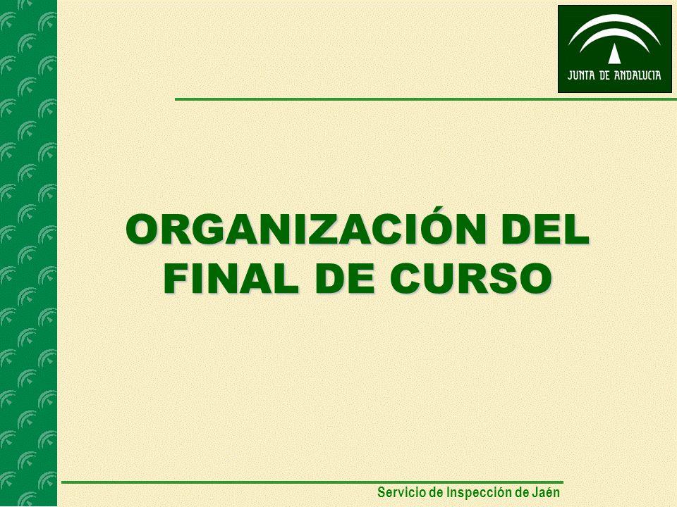 ORGANIZACIÓN DEL FINAL DE CURSO Servicio de Inspección de Jaén