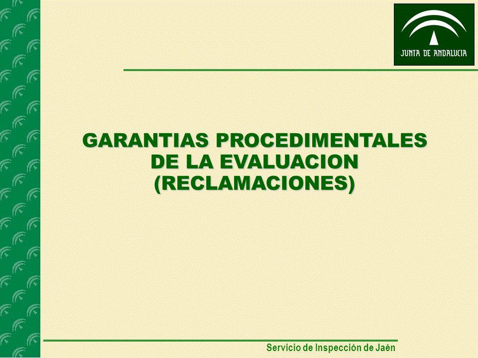 GARANTIAS PROCEDIMENTALES DE LA EVALUACION (RECLAMACIONES) Servicio de Inspección de Jaén